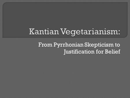 From Pyrrhonian Skepticism to Justification for Belief.