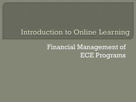 "Financial Management of ECE Programs.  Go to ""Tools""  Click on ""Personal Information"" to edit your personal information (including e-mail address) or."
