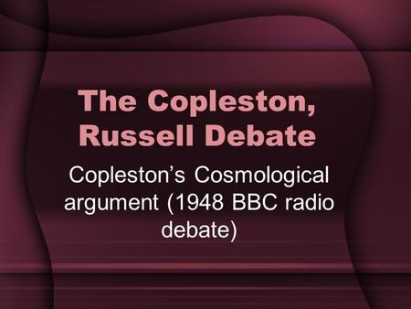 The Copleston, Russell Debate Copleston's Cosmological argument (1948 BBC radio debate)