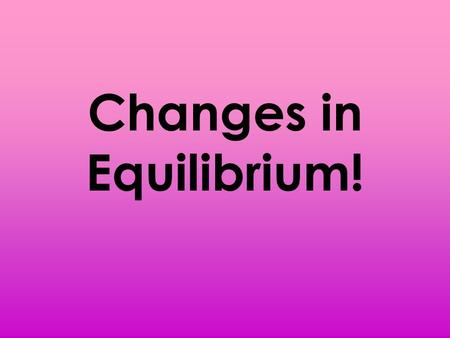 Changes in Equilibrium!. Equilibrium Review Equilibrium is where quantity supplied and quantity demanded are equal. Graphically, equilibrium is the point.