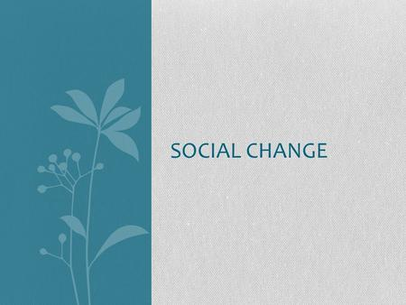 SOCIAL CHANGE. Movements: Reactionary and Conservative Reactionary Try to prevent a type of social change and return society to a past way of being Often.