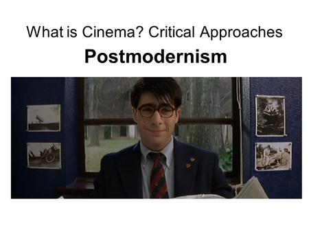 What is Cinema? Critical Approaches Postmodernism.