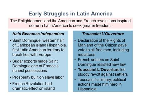 The Enlightenment and the American and French revolutions inspired some in Latin America to seek greater freedom. Saint Domingue, western half of Caribbean.