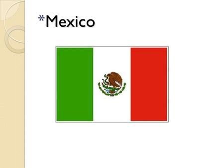 * Mexico. Geographic Influence Natural Resources – petroleum, silver, copper, gold, lead, zinc, natural gas, timber U.S.-Mexican Border – 2,000 mile long.