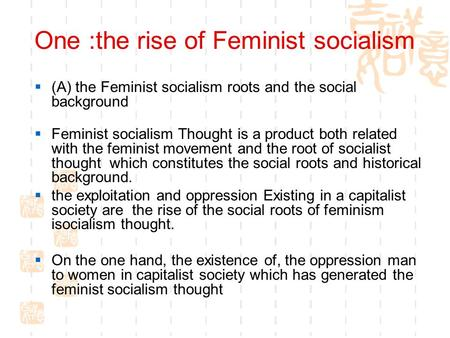 One :the rise of Feminist socialism  (A) the Feminist socialism roots and the social background  Feminist socialism Thought is a product both related.