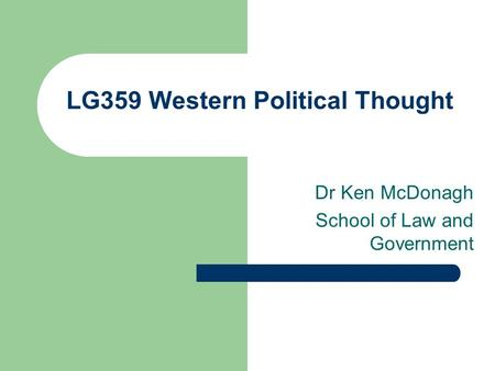 LG359 Western Political Thought Dr Ken McDonagh School of Law and Government.