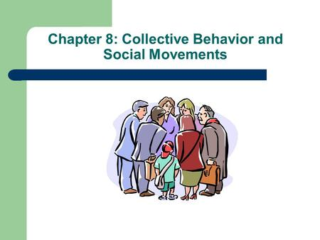 Chapter 8: Collective Behavior and Social Movements.