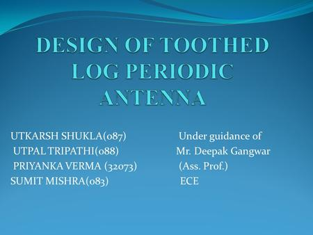 DESIGN OF TOOTHED LOG PERIODIC ANTENNA
