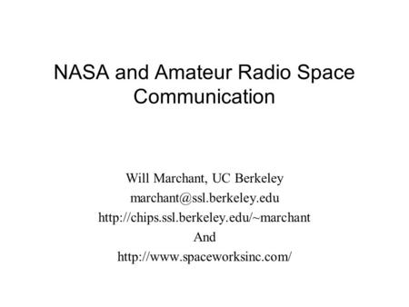 NASA and Amateur Radio Space Communication Will Marchant, UC Berkeley  And