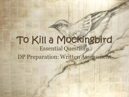 To Kill a Mockingbird Essential Questions DP Preparation: Written Assessment.