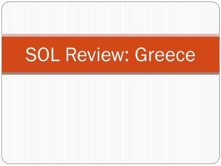 SOL Review: Greece. #1 Mountainous terrain both helped and hindered the development of _____.