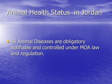 Animal Health Status in Jordan All Animal Diseases are obligatory notifiable and controlled under MOA law and regulation. All Animal Diseases are obligatory.
