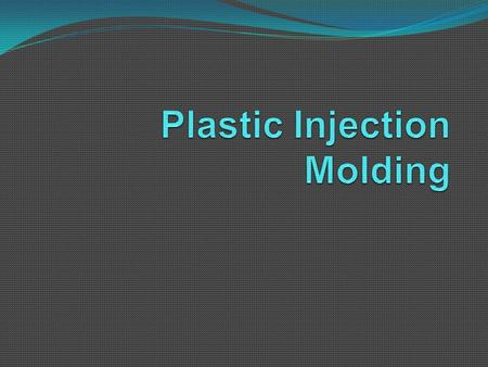 Injection Molding 3 Major Functional Units: Injection, Mold, Clamping.