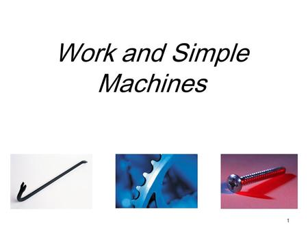 Work and Simple Machines 1. Warm Up – copy the objective What is work? Open textbook to page 389 - 2.