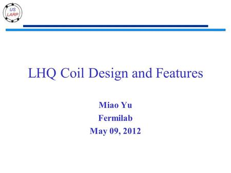 LHQ Coil Design and Features Miao Yu Fermilab May 09, 2012.