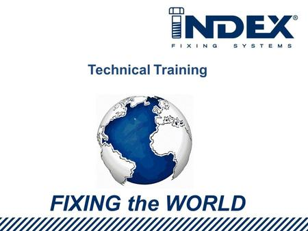 FIXING the WORLD Technical Training. 1. Definition. 2. Working Principles. 3. CE Marking 4. ETA´s. Technical Training Iván Martínez Contents.