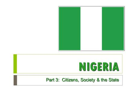 NIGERIA Part 3: Citizens, Society & the State. Citizens, Society, and the State  Necessary condition for democratization: citizens need to have time.