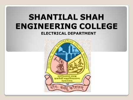 SHANTILAL SHAH ENGINEERING COLLEGE ELECTRICAL DEPARTMENT.