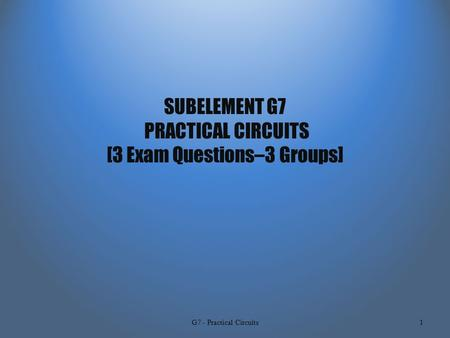 SUBELEMENT G7 PRACTICAL CIRCUITS [3 Exam Questions–3 Groups] G7 - Practical Circuits1.