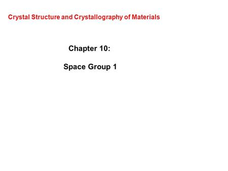 Crystal Structure and Crystallography of Materials Chapter 10: Space Group 1.