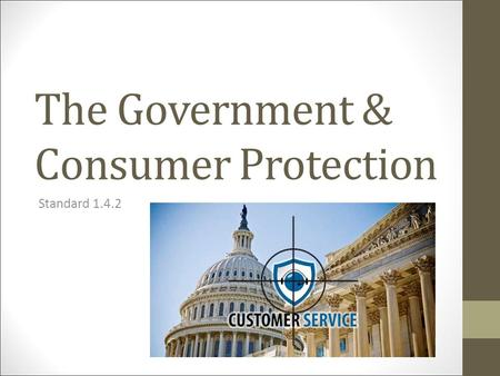 The Government & Consumer Protection Standard 1.4.2.