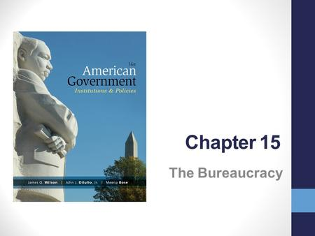 "Chapter 15 The Bureaucracy. Learning Objectives 1.What is ""bureaucracy"" and in what ways is the American bureaucracy distinctive? 2.What is ""discretionary."