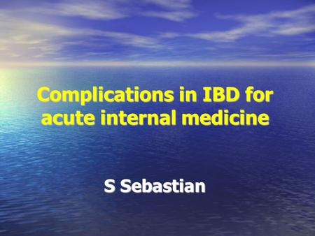Complications in IBD for acute internal medicine S Sebastian.
