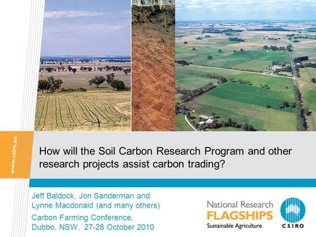 How will the Soil Carbon Research Program and other research projects assist carbon trading? Jeff Baldock, Jon Sanderman and Lynne Macdonald (and many.