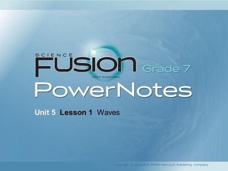 Unit 5 Lesson 1 Waves Copyright © Houghton Mifflin Harcourt Publishing Company 1.