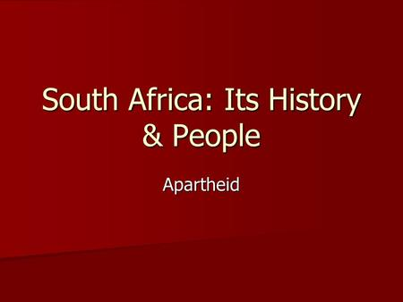 South Africa: Its History & People Apartheid. The History of South Africa For more than 1,500 years Native South Africans controlled the country of South.