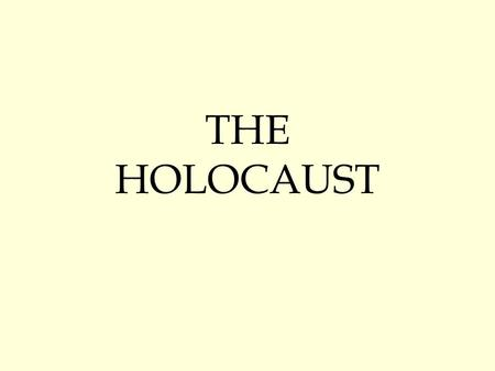 THE HOLOCAUST. HOLOCAUST Greek: Sacrifice by fire Systematic, State- Sponsored persecution and murder Jews, Slavic peoples, Gypsies, Handicapped, Mentally.