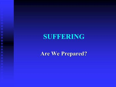 "SUFFERING Are We Prepared?. Preparing for Suffering Trusting God's Word – Trusting God's Word –  ""Princes persecute me without a cause, but my heart."