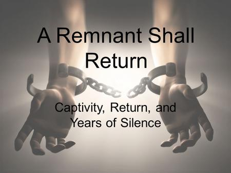 A Remnant Shall Return Captivity, Return, and Years of Silence.