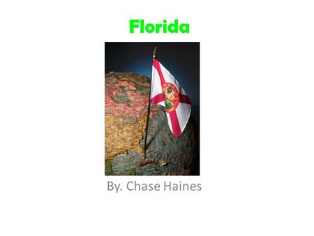 Florida By. Chase Haines. Capital city and State map Capital City: Tallahassee.