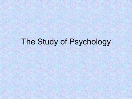 The Study of Psychology. What to expect? Social sciences –Explore influences of society on individual behavior and group relationships Natural sciences.