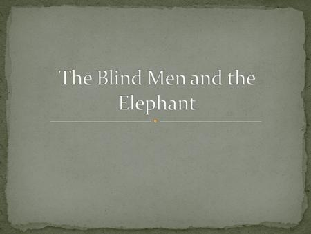 It was six men of Indostan To learning much inclined, Who went to see the Elephant~(Though all of them were blind), That each by observation~Might satisfy.