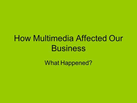 How Multimedia Affected Our Business What Happened?