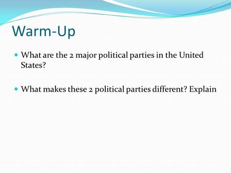 Warm-Up What are the 2 major political parties in the United States? What makes these 2 political parties different? Explain.
