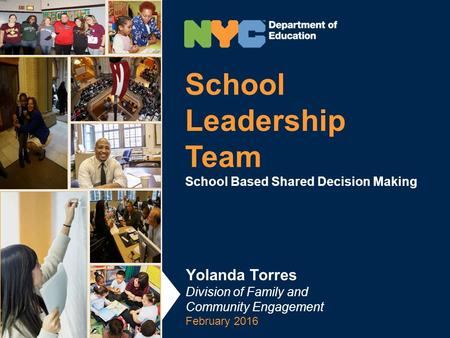 School Leadership Team School Based Shared Decision Making Yolanda Torres Division of Family and Community Engagement February 2016.