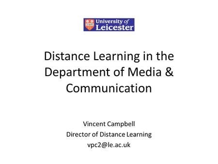 Distance Learning in the Department of Media & Communication Vincent Campbell Director of Distance Learning