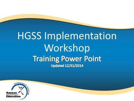 HGSS Implementation Workshop. Slides 2-7 are intended for the Trainer only and not intended to be shared with staff. These slides should be deleted prior.