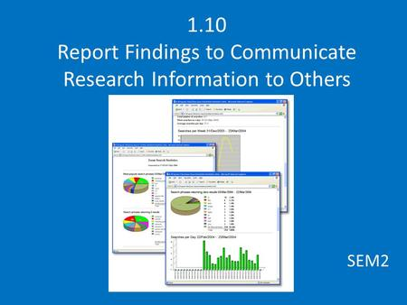 1.10 Report Findings to Communicate Research Information to Others SEM2.