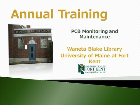 PCB Monitoring and Maintenance Waneta Blake Library University of Maine at Fort Kent.