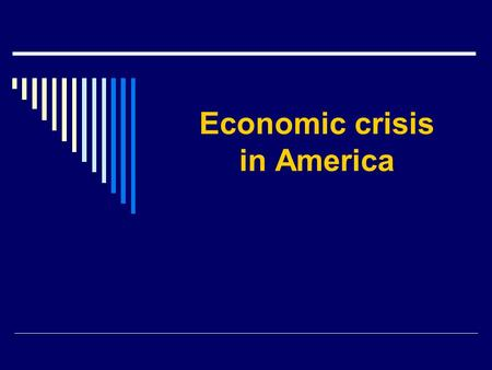 Economic crisis in America.  1. Deregulation.  2. Statistics.  3. The reasons for the crisis.  4. Obama's plan.