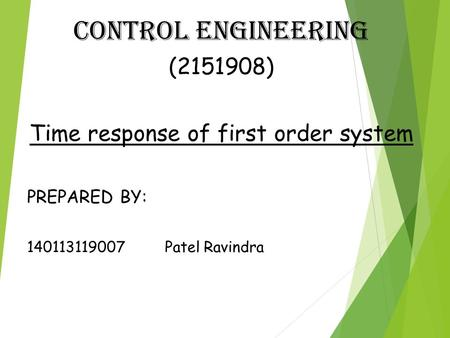 Control engineering (2151908) Time response of first order system PREPARED BY: 140113119007 Patel Ravindra.