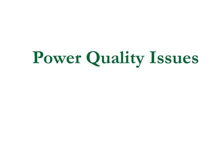 Power Quality Issues. Basic Requirements for Critical Loads Continuous, No Break in Power Voltage Regulation Sine wave Supply Isolation Constant Frequency.