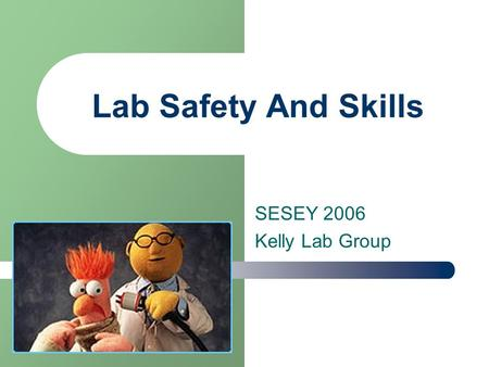 Lab Safety And Skills SESEY 2006 Kelly Lab Group.