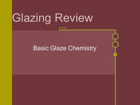Glazing Review Basic Glaze Chemistry. What is in a glaze? 1. Flux - any ingredient that is used to help melt the glaze or to lower the temperature that.