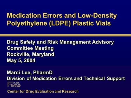 Medication Errors and Low-Density Polyethylene (LDPE) Plastic Vials Drug Safety and Risk Management Advisory Committee Meeting Rockville, Maryland May.