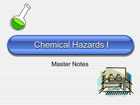 Chemical Hazards I Master Notes. Chemical Hazards Certain chemical substances are more harmful than others A poisonous substance is called a toxin.